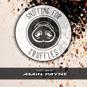 Sniffing for Truffles guest mix by 'AMIN PAYNE'